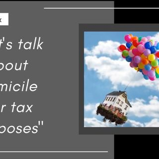 Let's talk about Domicile for tax purposes. (1)