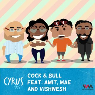 Ep. 216: Cock & Bull with Amit, Mae and Vishwesh