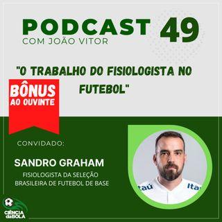 Ep.49: O trabalho do fisiologista no futebol   Sandro Graham
