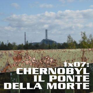QEF 1x07: Chernobyl e il Ponte della Morte