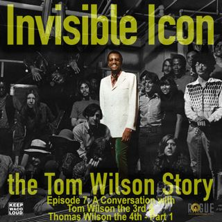 Episode 7: A Conversation with Tom Wilson the 3rd & Thomas Wilson the 4th - Part 1