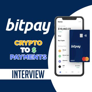113. BitPay Interview | Crypto to Dollar Payment Processing