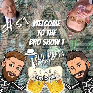 #51 Bro Show 1: Welcome!!!