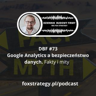 DBF #73: Google Analytics, a bezpieczeństwo danych. Fakty i mity [MARKETING]