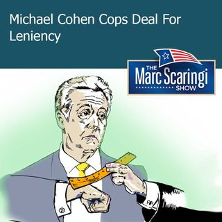 The Marc Scaringi Show_2018-12-08 michael cohen cops deal for leniency