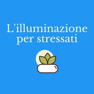 L'illuminazione per stressati