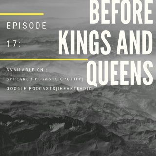 Episode 17-'BEFORE KINGS AND QUEENS!'