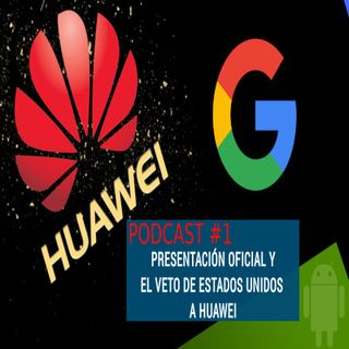 Podcast1 Presentación y tema veto a Huawei