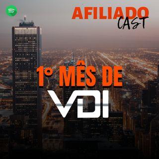 AfiliadoCast - 1 mês de VDI - Ep.25