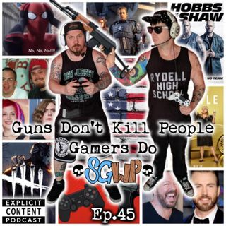 Ep 45 - Guns Don't Kill People, Gamers Do