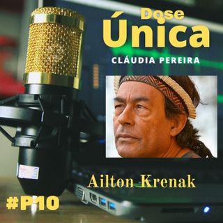 #EP10 - Dose Única | Participação do ambientalista e filósofo Ailton Krenak