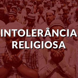#105 - Intolerância religiosa