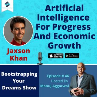 046 | Artificial Intelligence For Progress And Economic Growth, With Jaxson Khan