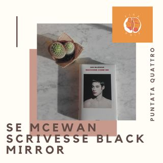 #04 - Se McEwan scrivesse Black Mirror