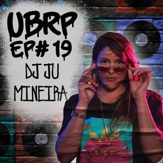 UBRP #19 DJ JU MINEIRA