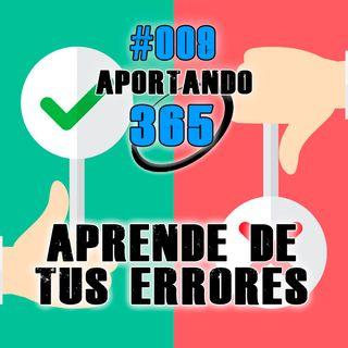 APRENDE DE TUS ERRORES - #009 - APORTANDO365