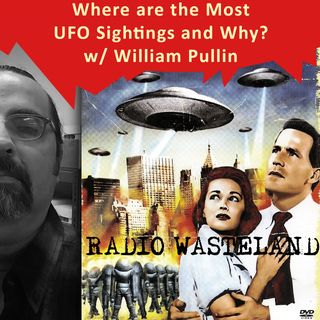 Where are the most UFO Sightings and Why? w/ William Pullin
