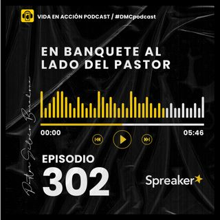 EP. 302 | En banquete al lado del Pastor | #DMCpodcast