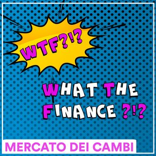#WTF - Il mercato dei cambi