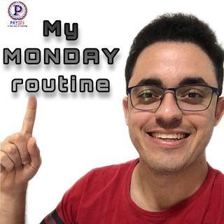 My MONDAY routine