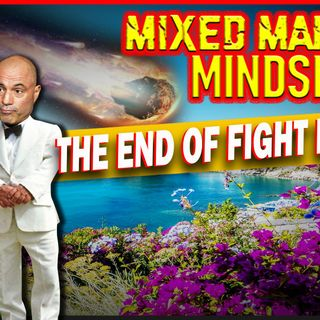 Mixed Martial Mindset: Is Fight Island Fantasy Island? And Debunking THE END OF THE WORLD!