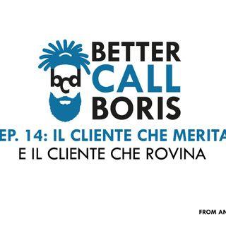Better Call Boris episodio 14:  Il cliente che merita e il cliente che rovina
