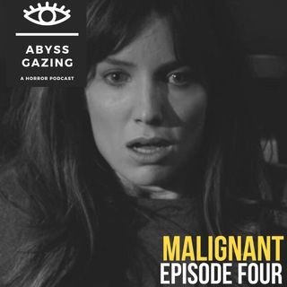 Malignant (2021) | Abyss Gazing: A Horror Podcast #4