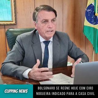 Bolsonaro se reúne hoje com Ciro Nogueira indicado à Casa Civil