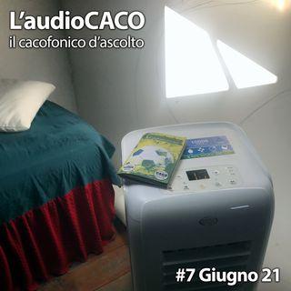 L'audioCACO di Giugno 21 - #08