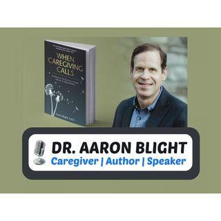 S10:E2 - WHEN CAREGIVING CALLS || DR. AARON BLIGHT