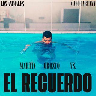 El recuerdo vs. Martín Orozco