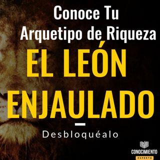 Primer Arquetipo de Riqueza - El Leon Enjaulado - Episodio exclusivo para mecenas