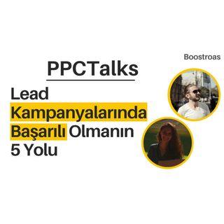 #8 PPC Talks: Lead Kampanyalarında Başarılı Olmanın 5 Yolu