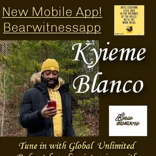 Global  Unlimited Podcast interview with entrepreneur Kyieme Blanco creator of a new app called BearWitnessApp.