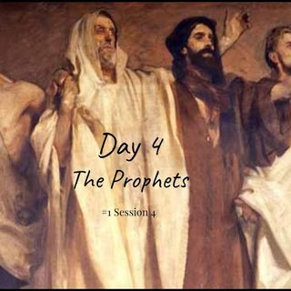15 September 2019 (#1 Session 4) Day 4 - The Prophets