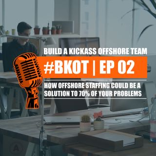 #BKOT | Ep - 02 | HOW OFFSHORE STAFFING SOLVES 70% OF YOUR PROBLEMS