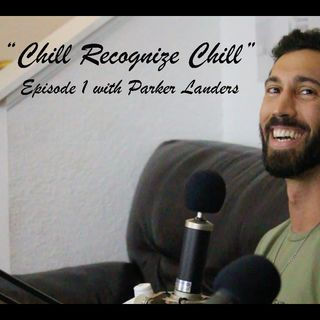 Chill Recognize Chill Episode 1 - Parker Landers