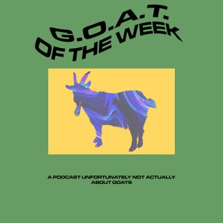 GOAT of the Week