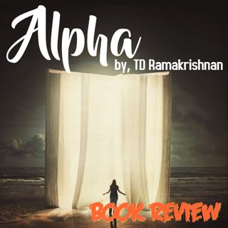 Alpha by TD Ramakrishnan (Novel Review in Malayalam) | നോവൽ നിരൂപണം ആൽഫ - ടി ഡി രാമകൃഷ്ണൻ