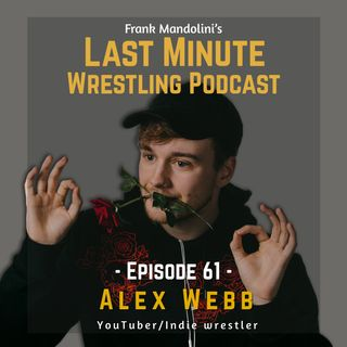 Ep. 61: Alex Webb from Scottish indie wrestling to YouTube sensation