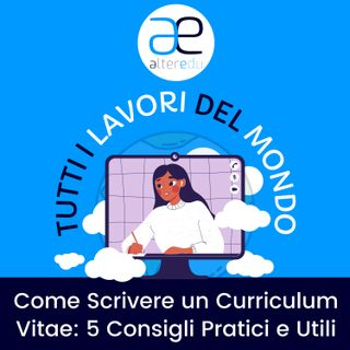 7 • Come Scrivere un Curriculum Vitae: 5 Consigli Pratici e Utili