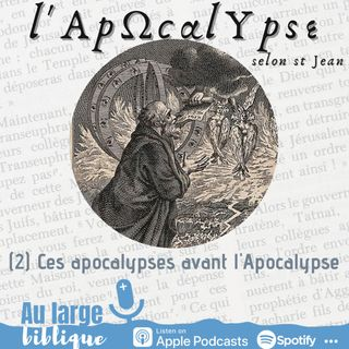 #216 L'Apocalypse (2) Ces apocalypses avant l'Apocalypse