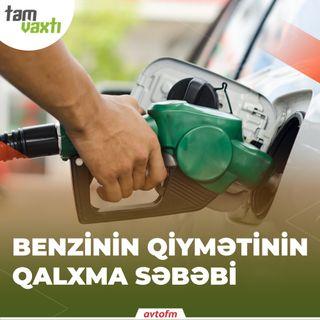 Benzinin qiymətinin qalxma səbəbi | Tam vaxtı #5