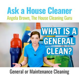 What is a General Clean? Also Known as a Maintenance Clean