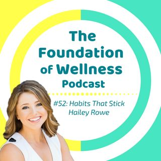 #52: Create Habits that Stick, Be Consistent with Hailey Rowe