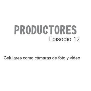 Episodio 12 - Celulares como cámaras para foto y video