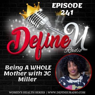 DUR 241 | Being A WHOLE Mother with JC Miller (Women's Health Series)