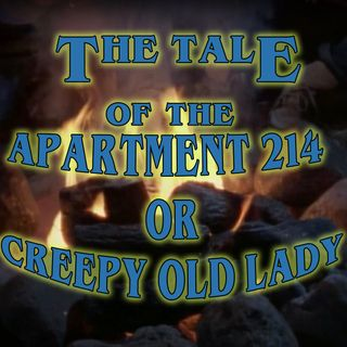 The Tale of Apartment 214 or Tale of the Creepy Old Lady