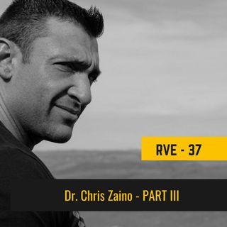 Episode 37 - Dr. Chris Zaino PART 3