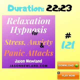 """#121 Relaxation Hypnosis for Stress, Anxiety & Panic Attacks - """"REDUCE ANXIETY LEVEL"""" (Jason Newland) (19th April 2020)"""
